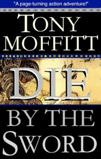 "Sneak Peek:  Tony Moffitt's ""Die By The Sword"""