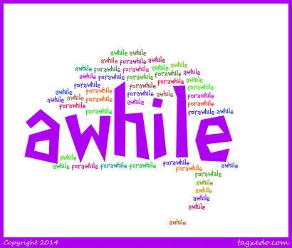 awhile
