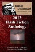 Indies Unlimited 2012 Flash Fiction Anthology