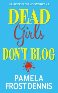 Dead Girls Don't Blog by Pamela Frost Dennis