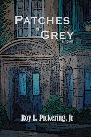 Sneak Peek:  Patches of Grey by Roy L. Pickering Jr.