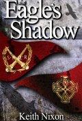 The Eagles Shadow by Keith Nixon 120x177