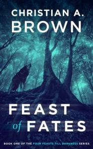 Feast of Fates by Christian A Brown