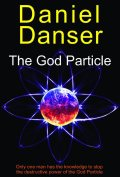 The God Particle by Daniel Danser 120x177