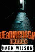deadinburgh origins by Mark Wilson 120x177